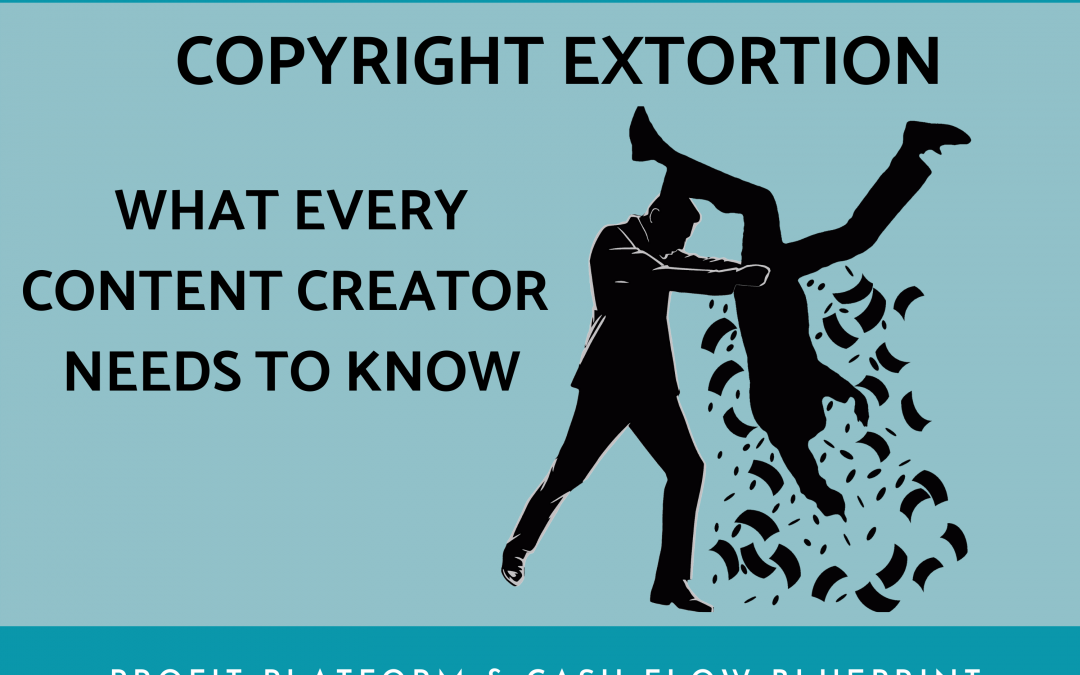 Copyright Extortion – What Every Content Creator Needs to Know