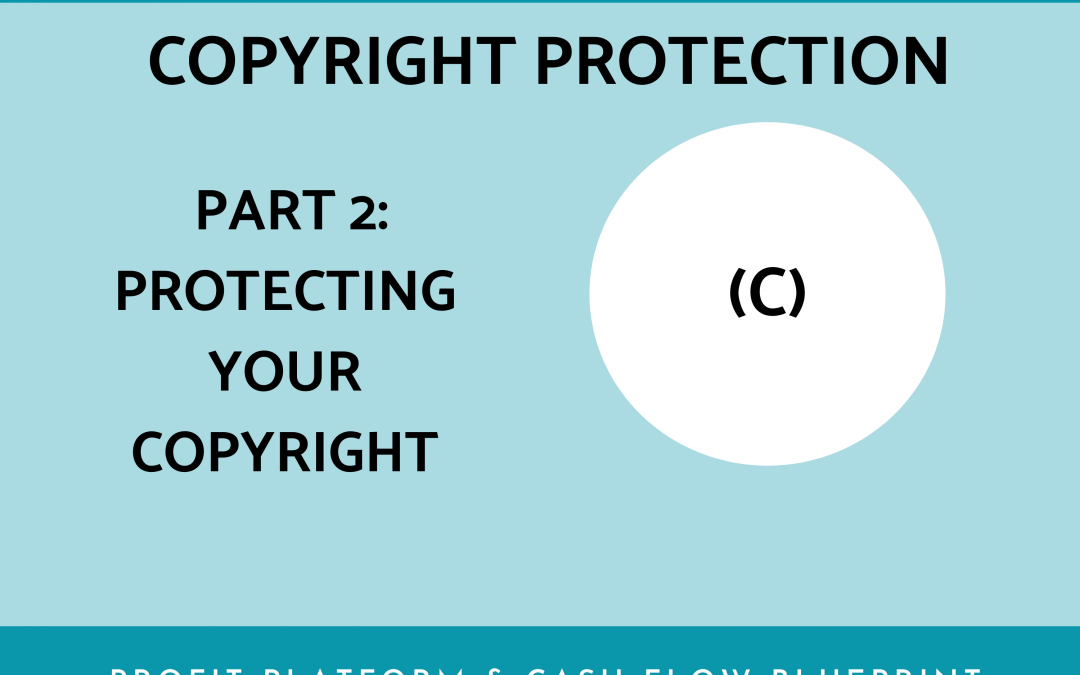 Copyright and IP PT 2 – Protect your Copyright