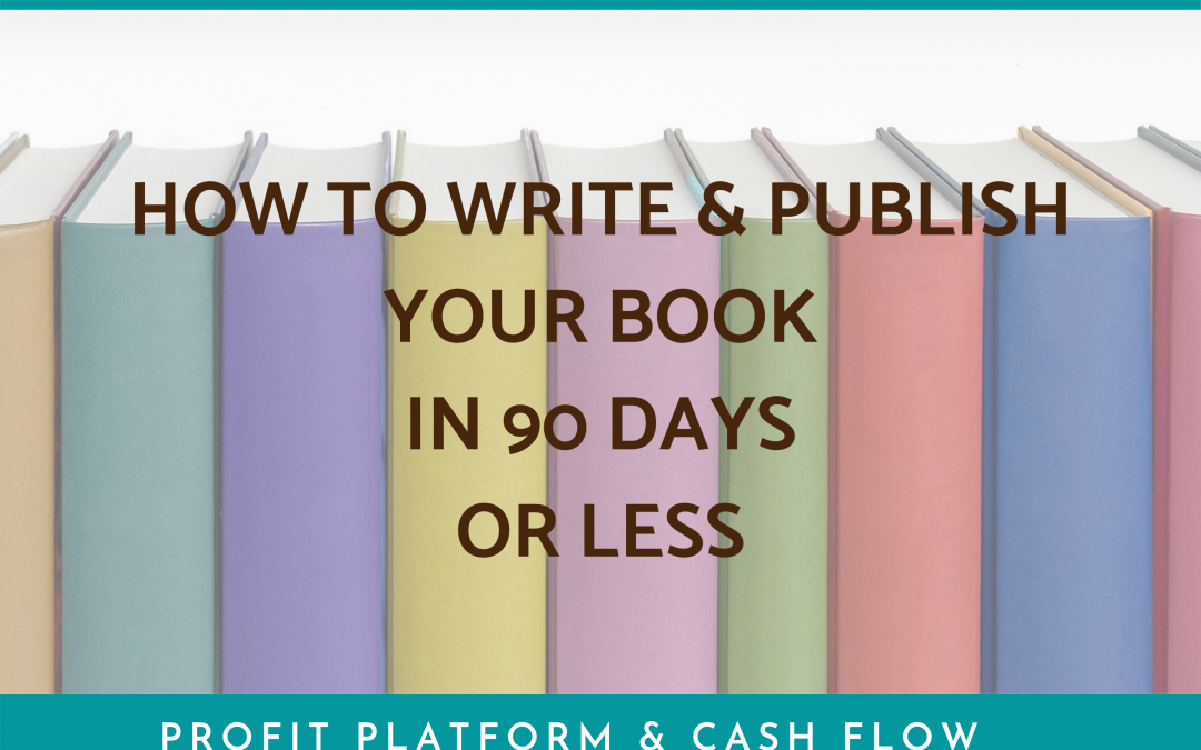 How to Write and Publish Your Book in 90 Days or Less