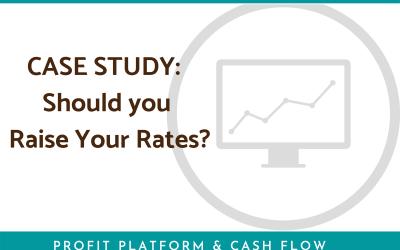 Case Study – Should You Raise Your Rates